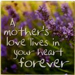 Fridge Magnet 004 A mother`s love lives in your heart forever