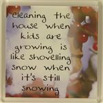Fridge Magnet 005 Cleaning the house when kids are growing is like