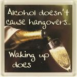 Fridge Magnet 006 Alcohol doesnt cause hangovers Waking up does