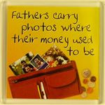 Fridge Magnet 018 Fathers carry photos where their money used to be