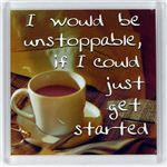 Fridge Magnet 023 I would be unstoppable, if I could only get started