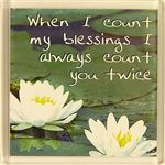 Fridge Magnet 035 When I count my blessings I always count you twice