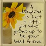 Fridge Magnet 036 A daughter is just a little girl who grows up to be your best friend