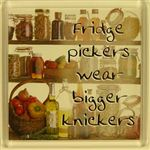 Fridge Magnet 050 Fridge pickers wear bigger knickers