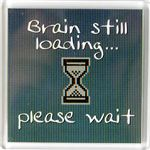 Fridge Magnet 059 Brain Still Loading Please wait