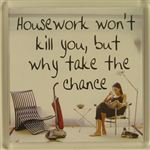 Fridge Magnet 132 Housework wont kill you, but why take the chance