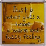 Fridge Magnet 178 Dust is what gives a home a warm and fuzzy feeling