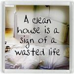 Fridge Magnet 195 A clean house is a sign of a wasted life