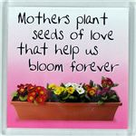 Mothers Day Magnet 181 Mothers plant seeds of love that help us bloom forever