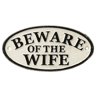 Beware Of The Wife Cast Iron Sign