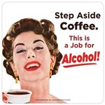Step Aside Coffee… Novelty Coaster