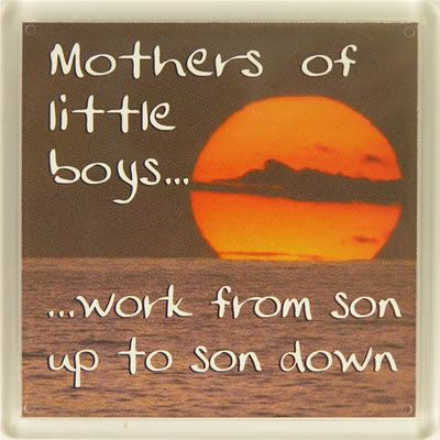 Mothers of little boys... Work from son up to son down Fridge Magnet 010