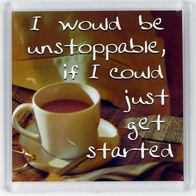 I would be unstoppable, if I could only get started Fridge Magnet 023