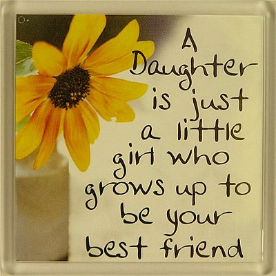 A daughter is just a little girl who grows up to be your best friend Fridge...