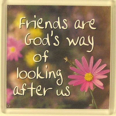 Friends are God