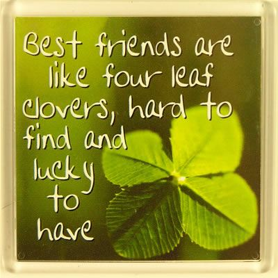 Fridge Magnet 068 Best friends are like four leaf clover, hard to find and ...