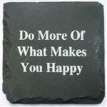 Do More Of What Makes You Happy Slate Coaster