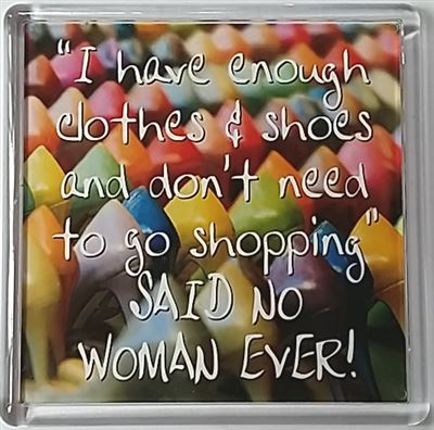 I have enough clothes & shoes and don't need to… Fridge Magnet 164