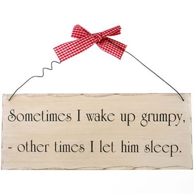 Sometimes I Wake Up Grumpy… Shabby Plaque